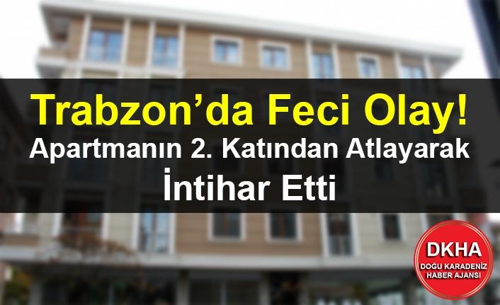 Trabzon'da Feci Olay! Apartmanın 2. Katından Atlayarak İntihar Etti