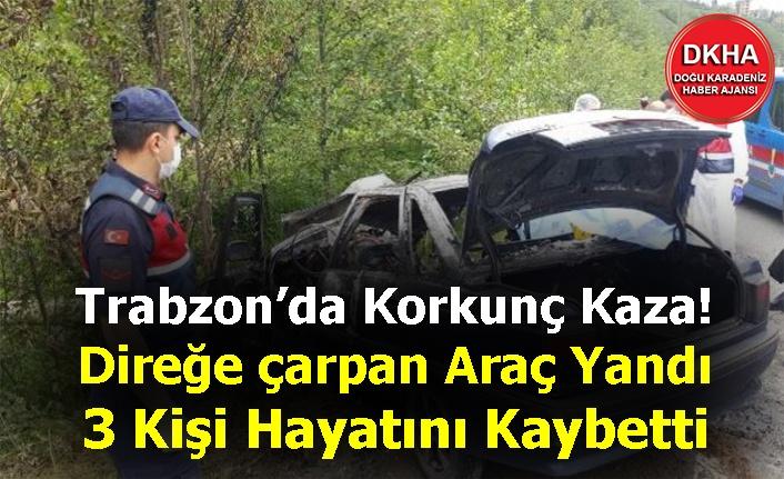 Trabzon'da Korkunç Kaza! Direğe çarpan Araç Yandı 3 Kişi Hayatını Kaybetti
