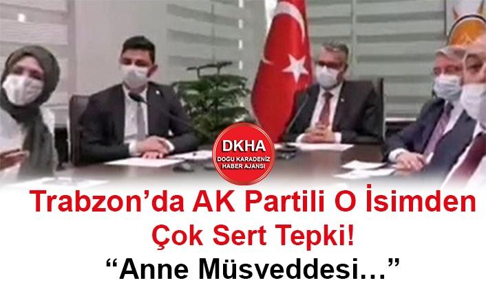 "Trabzon'da AK Partili O İsimden Çok Sert Tepki! ""Anne Müsveddesi…"""