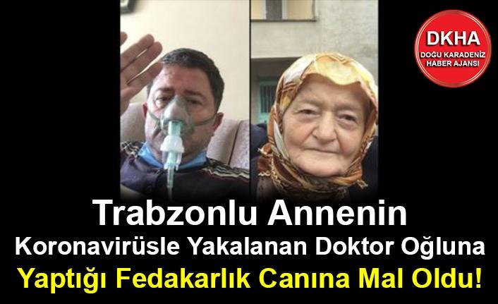 Trabzonlu Annenin  Koronavirüse Yakalanan Doktor Oğluna Yaptığı Fedakarlık Canına Mal Oldu!