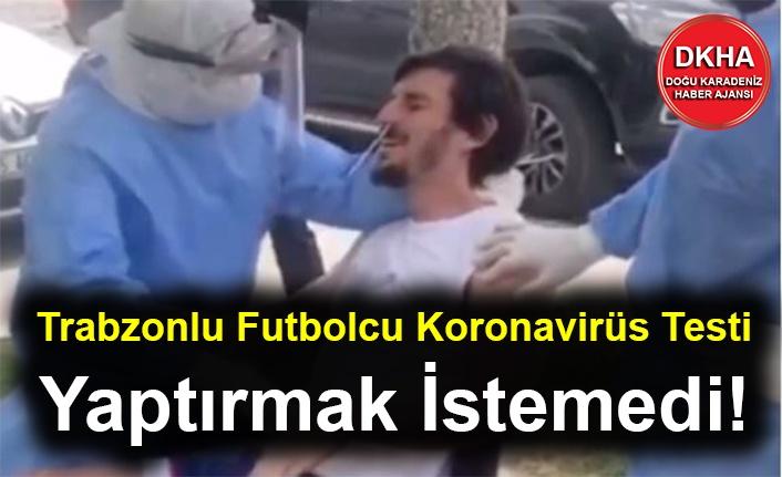 Trabzonlu Futbolcu Koronavirüs Testi Yaptırmak İstemedi!