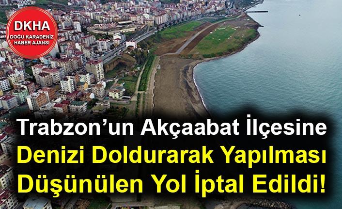 Trabzon'un Akçaabat ilçesine Denizi Doldurarak Yapılması Düşünülen Yol İptal Edildi