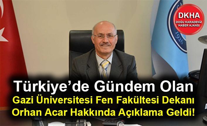 Türkiye'de Gündem Olan Gazi Üniversitesi Fen Fakültesi Dekanı Orhan Acar Hakkında Açıklama Geldi!