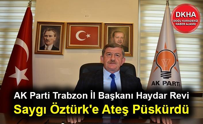 AK Parti Trabzon İl Başkanı Haydar Revi Saygı Öztürk'e Ateş Püskürdü
