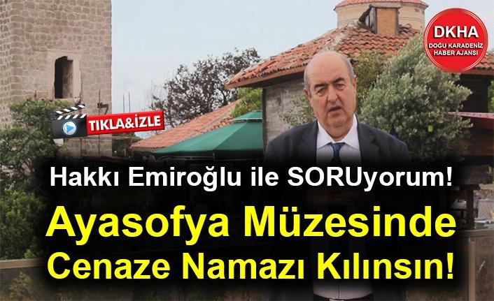 Hakkı Emiroğlu ile SORUyorum! Ayasofya Müzesinde  Cenaze Namazı Kılınsın!