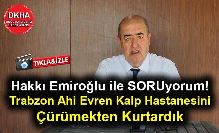 Hakkı Emiroğlu ile SORUyorum! - Trabzon Ahi Evren Kalp Hastanesini  Çürümekten Kurtardık