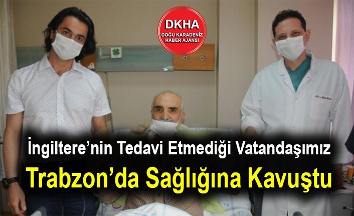 İngiltere'nin Tedavi Etmediği Vatandaşımız Trabzon'da Sağlığına Kavuştu