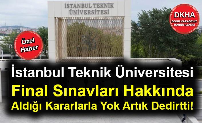 İstanbul Teknik Üniversitesi Aldığı Kararlarla Yok Artık Dedirtti!