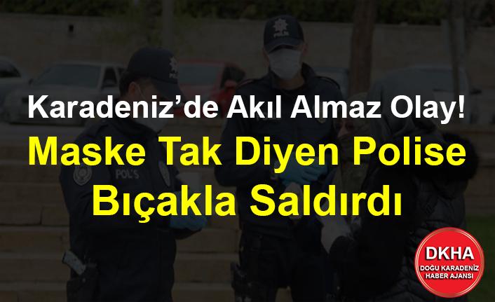 Karadeniz'de Akıl Almaz Olay! Maske Tak Diyen Polise Bıçakla Saldırdı
