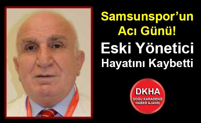 Samsunspor'un Acı Günü! Eski Yönetici Hayatını Kaybetti
