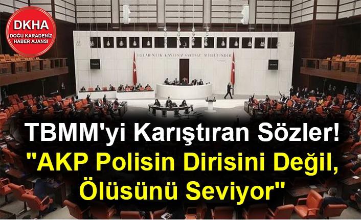 """TBMM'yi Karıştıran Sözler! """"AKP Polisin Dirisini Değil, Ölüsünü Seviyor"""""""