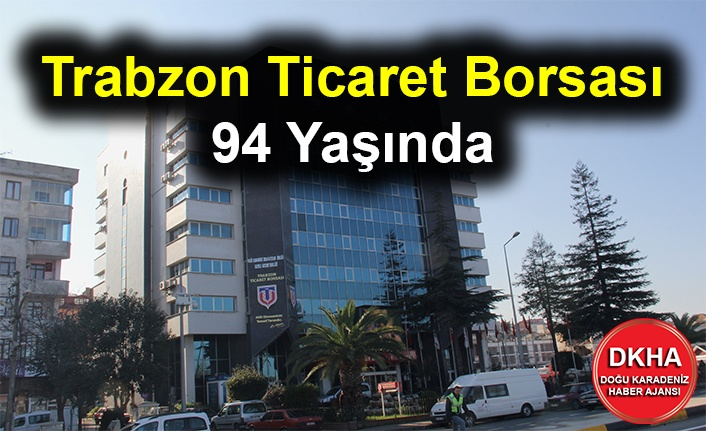 Trabzon Ticaret Borsası 94 Yaşında