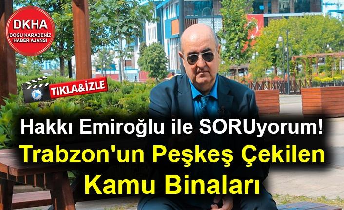 Trabzon'un Peşkeş Çekilen Kamu Binaları - Hakkı EMİROĞLU ile SORUyorum!