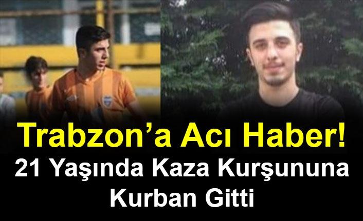 Trabzon'a Acı Haber! 21 Yaşında Kaza Kurşununa Kurban Gitti