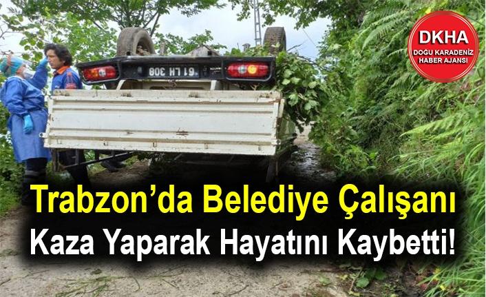 Trabzon'da Belediye Çalışanı Kaza Yaparak Hayatını Kaybetti!