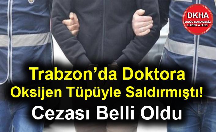 Trabzon'da Doktora Oksijen Tüpüyle Saldırmıştı! Cezası Belli Oldu