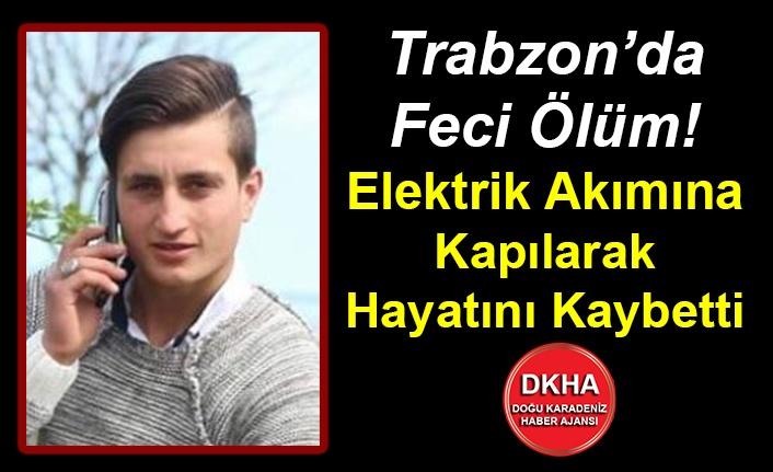 Trabzon'da Feci Ölüm! Elektrik Akımına Kapılarak Hayatını Kaybetti