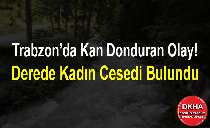 Trabzon'da Kan Donduran Olay! Derede Kadın Cesedi Bulundu