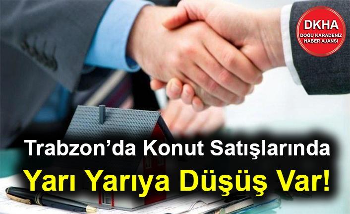 Trabzon'da Konut Satışlarında Yarı Yarıya Düşüş Var!