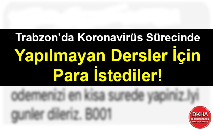 Trabzon'da Koronavirüs Sürecinde Yapılmayan Dersler İçin Para İstediler!