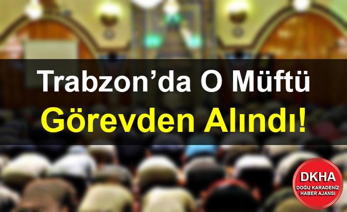 Trabzon'da O Müftü Görevden Alındı!