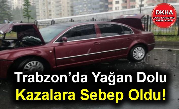 Trabzon'da Yağan Dolu Kazalara Sebep Oldu!