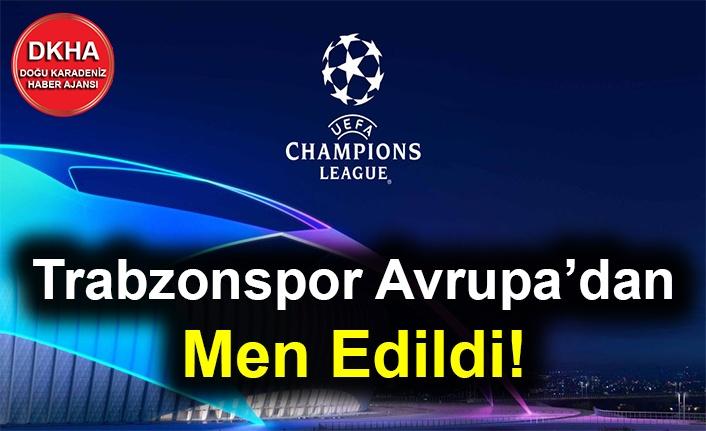 Trabzonspor Avrupa'dan Men Edildi!