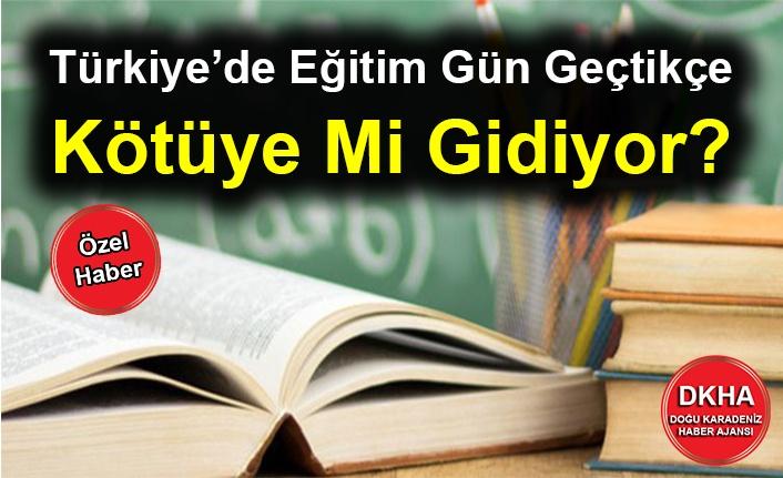 Türkiye'de Eğitim Gün Geçtikçe Kötüye Mi Gidiyor?