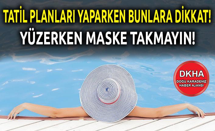 TATİL PLANLARI YAPARKEN BUNLARA DİKKAT!