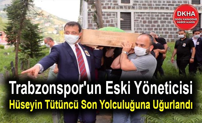 Trabzonspor'un Eski Yöneticisi Hüseyin Tütüncü Son Yolculuğuna Uğurlandı