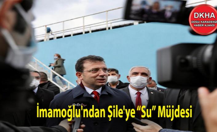 """İmamoğlu'ndan Şile'ye """"Su"""" Müjdesi"""