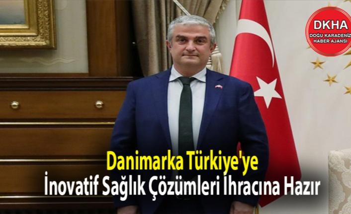 Danimarka Türkiye'ye İnovatif Sağlık Çözümleri İhracına Hazır