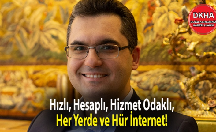 Hızlı, Hesaplı, Hizmet Odaklı,  Her Yerde ve Hür İnternet!