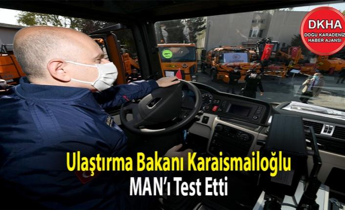Ulaştırma Bakanı Karaismailoğlu MAN'ı Test Etti