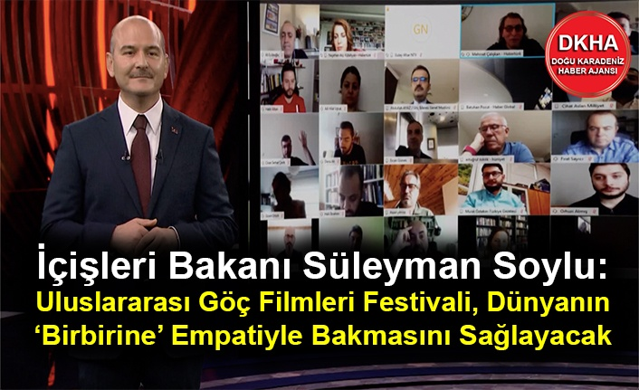 İçişleri Bakanı Süleyman Soylu:  Uluslararası Göç Filmleri Festivali, Dünyanın 'Birbirine' Empatiyle Bakmasını Sağlayacak