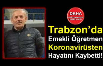 Trabzon'da Emekli Öğretmen Koronavirüsten Hayatını Kaybetti!