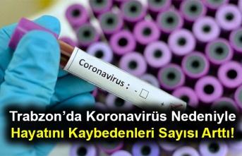 Trabzon'da Koronavirüs Nedeniyle Hayatını Kaybedenleri Sayısı Arttı!