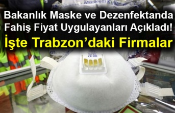 Bakanlık Maske ve Dezenfektanda Fahiş Fiyat Uygulayanları Açıkladı! İşte Trabzon'daki Firmalar