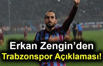 Erkan Zengin'den Trabzonspor Açıklaması!