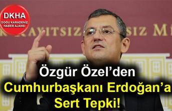 Özgür Özel'den Cumhurbaşkanı Erdoğan'a Sert Tepki!