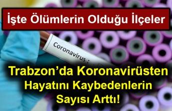 Trabzon'da Koronavirüsten hayatını Kaybedenlerin Sayısı Arttı! İşte Ölümlerin Olduğu İlçeler