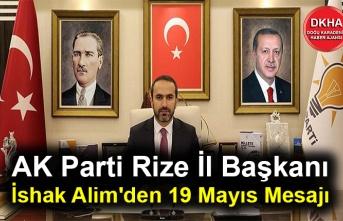 AK Parti Rize İl Başkanı İshak Alim'den 19 Mayıs Mesajı