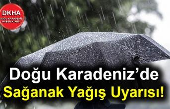 Doğu Karadeniz'de Sağanak Yağış Uyarısı!