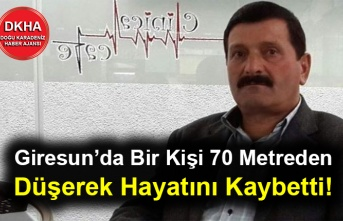 Giresun'da Bir Kişi 70 Metreden Düşerek Hayatını Kaybetti!