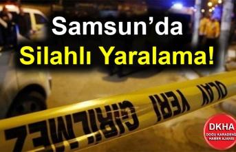 Samsun'da Silahlı Yaralama!