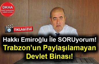 Hakkı Emiroğlu İle SORUyorum! - Trabzon'un Paylaşılamayan Devlet Binası!
