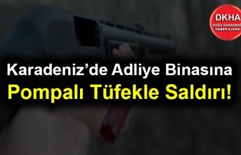 Karadeniz'de Adliye Binasına Pompalı Tüfekle Saldırı!