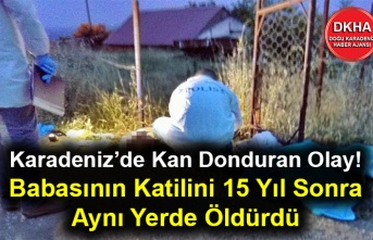 Karadeniz'de Kan Donduran Olay! Babasının Katilini 15 Yıl Sonra Aynı Yerde Öldürdü
