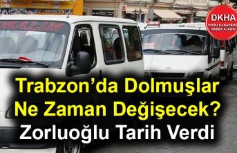 Trabzon'da Dolmuşlar Ne Zaman Değişecek? Zorluoğlu Tarih Verdi