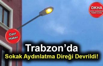 Trabzon'da Sokak Aydınlatma Direği Devrildi!